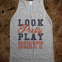 Look Pretty, Play Dirty (Tank) - expressions - Skreened T-shirts, Organic Shirts, Hoodies, Kids Tees, Baby One-Pieces and Tote Bags