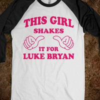 This Girl Shakes It For Luke Bryan - This Girl Needs - Skreened T-shirts, Organic Shirts, Hoodies, Kids Tees, Baby One-Pieces and Tote Bags
