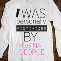 i was personally victimized by regina george (~_~) - justforlindz - Skreened T-shirts, Organic Shirts, Hoodies, Kids Tees, Baby One-Pieces and Tote Bags