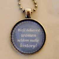 Well Behaved Women Necklace. Well Behaved Women Seldom Make History Quote. 18 Inch Ball Chain.