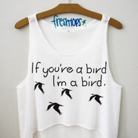 If you&#x27;re a bird I&#x27;m a bird crop top | fresh-tops.com