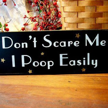 Dont Scare Me I Poop Easily Funny Wood Sign | CountryWorkshop - Folk Art & Primitives on ArtFire