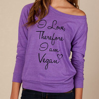 VEGAN I love therefore I am Vegan Heathered Slouchy Pullover long sleeve Girls Ladies shirt sweatshirt screenprint Alternative Apparel