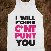 I Will F*cking C*unt Punt You (Tank) - Text Tees With Attitude - Skreened T-shirts, Organic Shirts, Hoodies, Kids Tees, Baby One-Pieces and Tote Bags