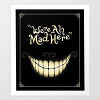 We&#x27;re All Mad Here Art Print by Greckler