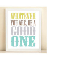'Whatever You are Be a Good One' print poster