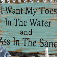 "May Be Ordered in Blue & Coral Colors Too, Beach Decor, Handpainted Hanging Sign, ""I Want My Toes In The Water and Ass In The Sand"""
