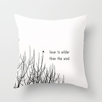 love is wilder than the wind Throw Pillow by ingz