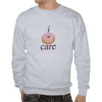 i donut care pull over sweatshirts from Zazzle.com