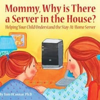 Mommy, Why is There a Server in the House?
