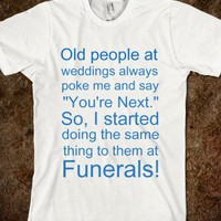 Weddings/Funerals - ALLStopsLeadHere! - Skreened T-shirts, Organic Shirts, Hoodies, Kids Tees, Baby One-Pieces and Tote Bags