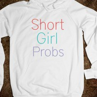 Short Girl Probs - Short Girl Problems - Skreened T-shirts, Organic Shirts, Hoodies, Kids Tees, Baby One-Pieces and Tote Bags