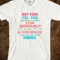 Stop Reading My Shirt Sarcastic Rebel Friends Funny Parody Shirt - PrecisionTees - Skreened T-shirts, Organic Shirts, Hoodies, Kids Tees, Baby One-Pieces and Tote Bags