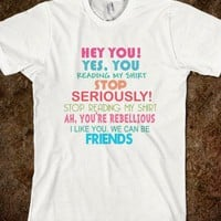 Stop Reading My Shirt Sarcastic Rebel Friends Funny Parody Shirt