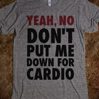 Yeah, No (Don't Put Me Down For Cardio) - Gym N Fitness - Skreened T-shirts, Organic Shirts, Hoodies, Kids Tees, Baby One-Pieces and Tote Bags
