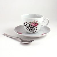 I Need Coffee Stamp Flowers Cup Saucer Funny Fun Porcelain Altered Recycled Redesigned White