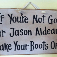 If you're not God or JASON ALDEAN take your boots off sign