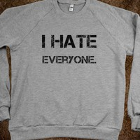I hate everyone - Natalie Stemler's shop :) - Skreened T-shirts, Organic Shirts, Hoodies, Kids Tees, Baby One-Pieces and Tote Bags