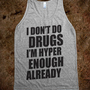 I Don't Do Drugs (tank) - Funny Tees - Skreened T-shirts, Organic Shirts, Hoodies, Kids Tees, Baby One-Pieces and Tote Bags