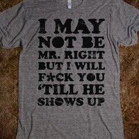 I May Not be Mr. Right - Party Time - Skreened T-shirts, Organic Shirts, Hoodies, Kids Tees, Baby One-Pieces and Tote Bags