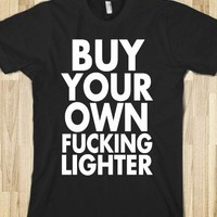 Buy Your Own Lighter - Drinking Makes You Drunk - Skreened T-shirts, Organic Shirts, Hoodies, Kids Tees, Baby One-Pieces and Tote Bags