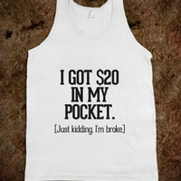 I got $20 in my pocket (just kidding I'm broke) - Awesome fun #$!!*& - Skreened T-shirts, Organic Shirts, Hoodies, Kids Tees, Baby One-Pieces and Tote Bags