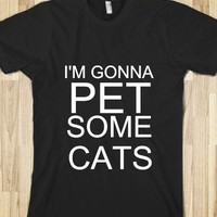 I'M GONNA PET SOME CATS