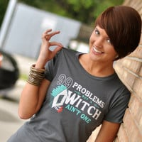 99 Problems But A Witch Ain't One T-Shirt | SnorgTees