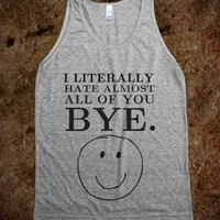 i literally hate almost all of you bye tank - Hipster Shirts - Skreened T-shirts, Organic Shirts, Hoodies, Kids Tees, Baby One-Pieces and Tote Bags