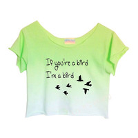 GREEN OMBRE Unique Tie Dye Crop Top Retro Custom Shirt If You're a Bird I'm a Bird