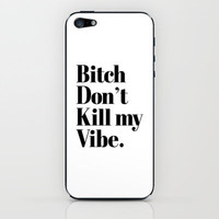 Bitch don't kill my vibe iPhone & iPod Skin by RexLambo