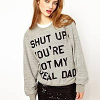 Ashish Exclusive to ASOS Shut Up You're Not My Real Dad Sweatshirt at asos.com