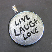 Silver Fused Dichroic Glass Pendant, Hand Etched Pendant - Live, Laugh, Love by mysassyglass