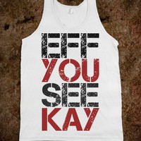 EFF YOU SEE KAY TANK