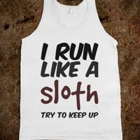 I RUN LIKE A SLOTH TRY TO KEEP UP TANK