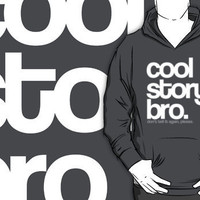 Cool Story Bro. T-Shirts & Hoodies