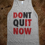 Don't Quit Now (Do It Now) (Tank)