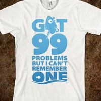 Got 99 Problems but I Can't Remember One (Dory) - slackers - Skreened T-shirts, Organic Shirts, Hoodies, Kids Tees, Baby One-Pieces and Tote Bags
