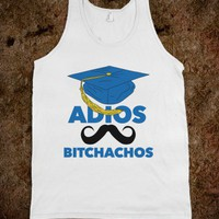 Adios Bitchachos (Graduate Edition) - Stay Friends Forever - Skreened T-shirts, Organic Shirts, Hoodies, Kids Tees, Baby One-Pieces and Tote Bags
