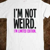 Weird - Life Quotes &amp; Slogan Shirts - Skreened T-shirts, Organic Shirts, Hoodies, Kids Tees, Baby One-Pieces and Tote Bags
