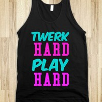 TWERK HARD PLAY HARD