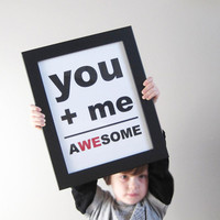 You Plus Me Equals aWEsome Print