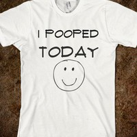 i pooped today shirt - Hippie on the hill - Skreened T-shirts, Organic Shirts, Hoodies, Kids Tees, Baby One-Pieces and Tote Bags