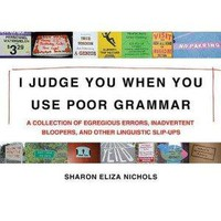 Amazon.com: I Judge You When You Use Poor Grammar: A Collection of Egregious Errors, Disconcerting Bloopers, and Other Linguistic Slip-Ups (9780312533014): Sharon Eliza Nichols: Books