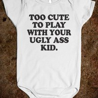 Too Cute To Play With Your Ugly Ass Kid - Getting Weird - Skreened T-shirts, Organic Shirts, Hoodies, Kids Tees, Baby One-Pieces and Tote Bags