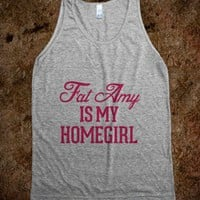 Fat Amy is my Homegirl - Awesome fun #$!!*& - Skreened T-shirts, Organic Shirts, Hoodies, Kids Tees, Baby One-Pieces and Tote Bags