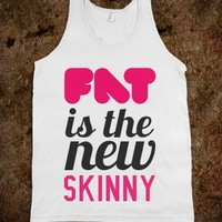 FAT IS THE NEW SKINNY TANK