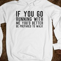 """BETTER BE PREPARED TO WALK"" HOODIE"