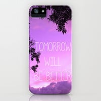 Tomorrow will be better! iPhone &amp; iPod Case by Louise Machado
