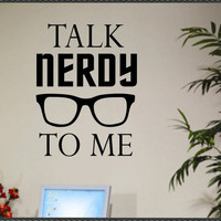 Vinyl Wall Lettering Geek Quote Talk Nerdy to me by WallsThatTalk